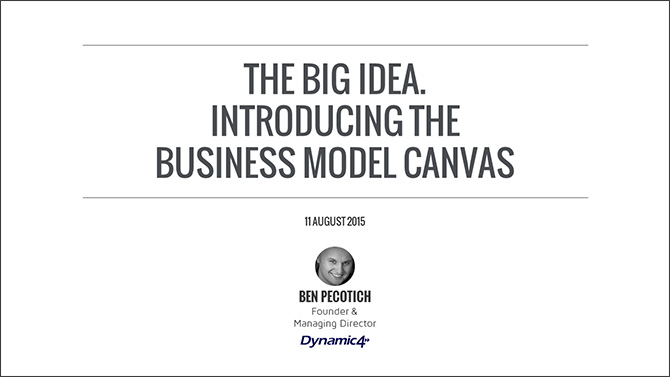 The Big Idea Webinar. Introducing The Business Model Canvas